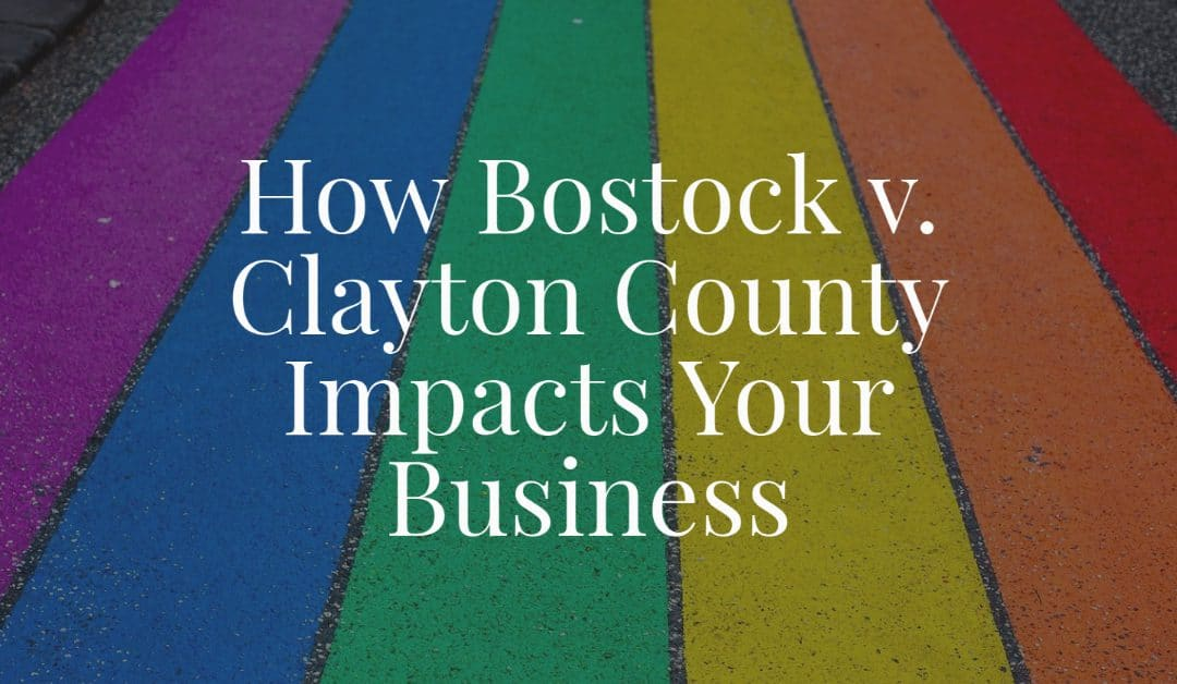 How Bostock v. Clayton County Impacts Your Business